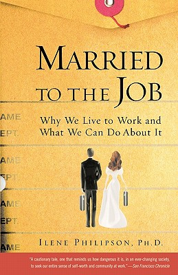 FREE PRESS Married to the Job: Why We Live to Work and What We Can Do about It by Philipson, Ilene [Paperback] at Sears.com